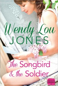 The spanking new cover to Wendy Lou Jones' The Songbird and the Soldier